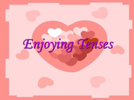 Enjoying Tenses. Definition of Verb Tense Verb tenses are tools that English speakers use to express time in their language.