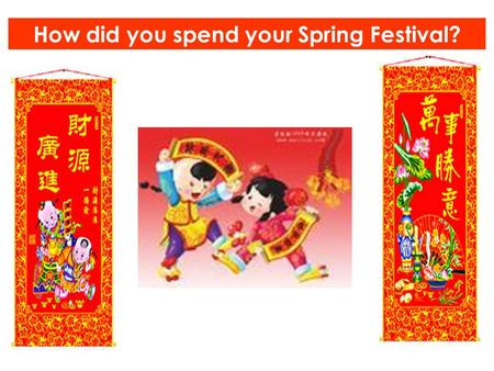 How did you spend your Spring Festival?