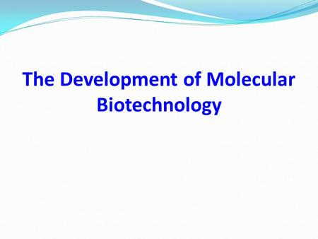 The Development of Molecular Biotechnology