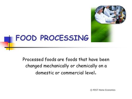 FOOD PROCESSING Processed foods are foods that have been