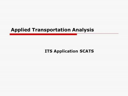 Applied Transportation Analysis ITS Application SCATS.