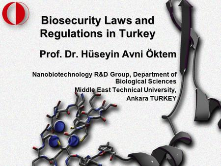 Biosecurity Laws and Regulations in Turkey Prof. Dr. Hüseyin Avni Öktem Nanobiotechnology R&D Group, Department of Biological Sciences Middle East Technical.