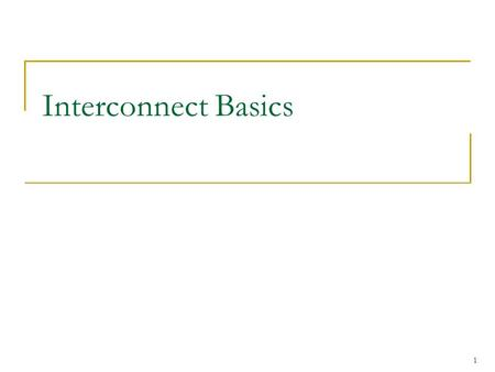 Interconnect Basics 1. Where Is Interconnect Used? To connect components Many examples  Processors and processors  Processors and memories (banks) 