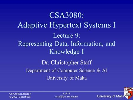 University of Malta CSA3080: Lecture 9 © 2003- Chris Staff 1 of 13 CSA3080: Adaptive Hypertext Systems I Dr. Christopher Staff Department.