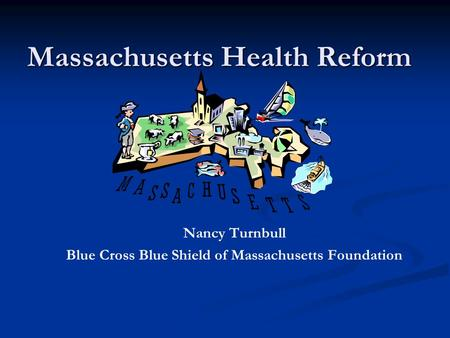 Massachusetts Health Reform Nancy Turnbull Blue Cross Blue Shield of Massachusetts Foundation.