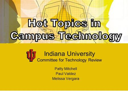 Indiana University Committee for Technology Review Patty Mitchell Paul Valdez Melissa Vergara.