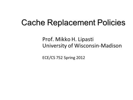 Cache Replacement Policies Prof. Mikko H. Lipasti University of Wisconsin-Madison ECE/CS 752 Spring 2012.