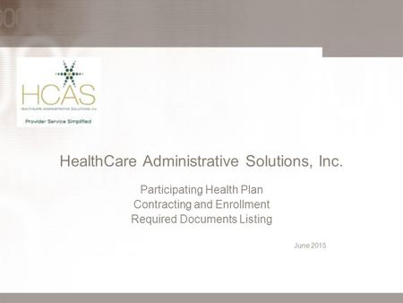 HealthCare Administrative Solutions, Inc. Participating Health Plan Contracting and Enrollment Required Documents Listing June 2015.