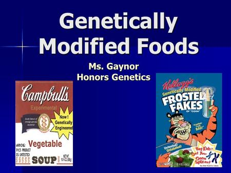 Genetically Modified Foods Ms. Gaynor Honors Genetics.