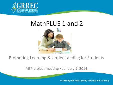 Promoting Learning & Understanding for Students MSP project meeting  January 9, 2014 MathPLUS 1 and 2.