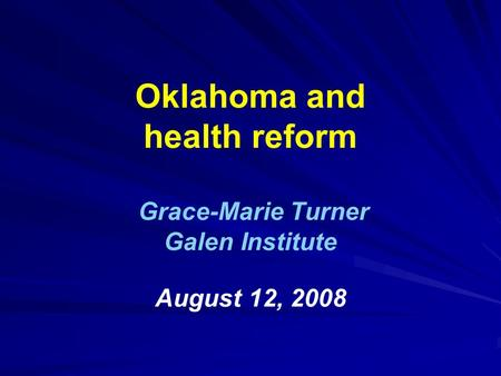 Oklahoma and health reform Grace-Marie Turner Galen Institute August 12, 2008.