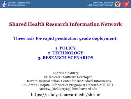 Shared Health Research Information Network Andrew McMurry Sr. Research Software Developer Harvard Medical School Center for BioMedical Informatics Children's.