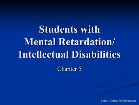 © 2009 The McGraw-Hill Companies, Inc. Students with Mental Retardation/ Intellectual Disabilities Chapter 5.