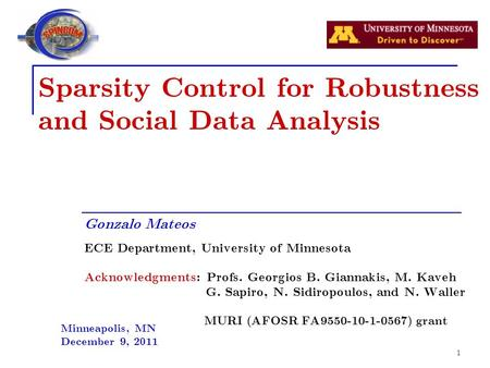 1 Sparsity Control for Robustness and Social Data Analysis Gonzalo Mateos ECE Department, University of Minnesota Acknowledgments: Profs. Georgios B. Giannakis,