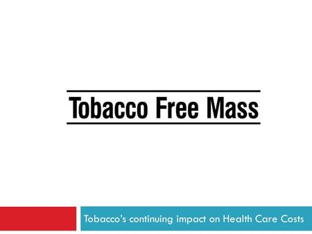 Tobacco's continuing impact on Health Care Costs.