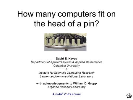 How many computers fit on the head of a pin? David E. Keyes Department of Applied Physics & Applied Mathematics Columbia University & Institute for Scientific.
