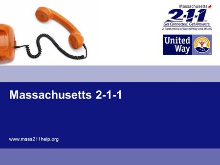 Massachusetts 2-1-1 www.mass211help.org. 2 What is Mass 2-1-1? 2-1-1 is an easy to remember phone number that links people who need help to people who.