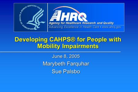 Agency for Healthcare Research and Quality Advancing Excellence in Health Care www.ahrq.gov Developing CAHPS® for People with Mobility Impairments June.