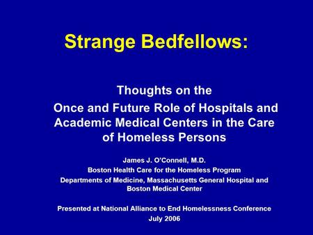Strange Bedfellows: Thoughts on the Once and Future Role of Hospitals and Academic Medical Centers in the Care of Homeless Persons James J. O'Connell,