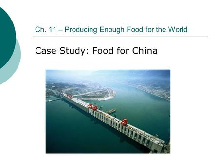 Ch. 11 – Producing Enough Food for the World Case Study: Food for China.