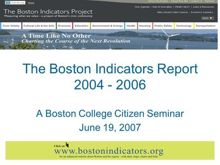 The Boston Indicators Report 2004 - 2006 A Boston College Citizen Seminar June 19, 2007.