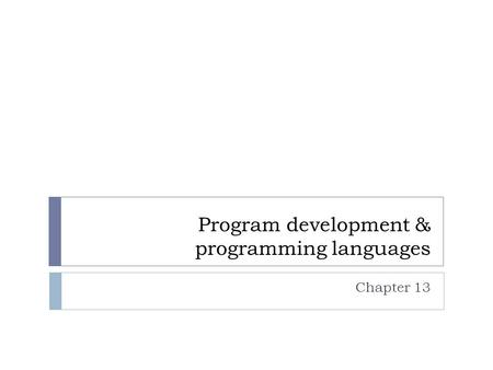 Program development & programming languages Chapter 13.