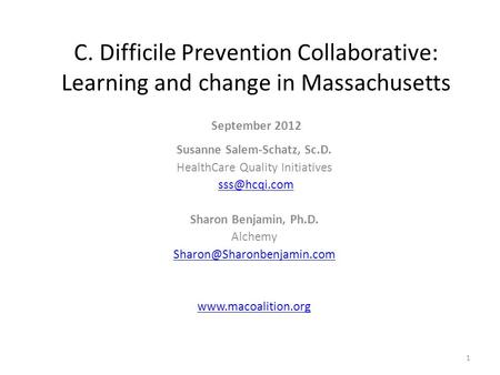 C. Difficile Prevention Collaborative: Learning and change in Massachusetts September 2012 Susanne Salem-Schatz, Sc.D. HealthCare Quality Initiatives