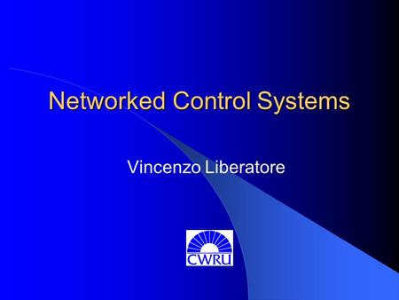 Networked Control Systems Vincenzo Liberatore. Today: Cyberspace Interact with remote virtual environment – On-line social activities Communicate with.