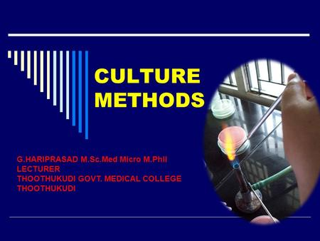 CULTURE METHODS G.HARIPRASAD M.Sc.Med Micro M.Phil LECTURER THOOTHUKUDI GOVT. MEDICAL COLLEGE THOOTHUKUDI.