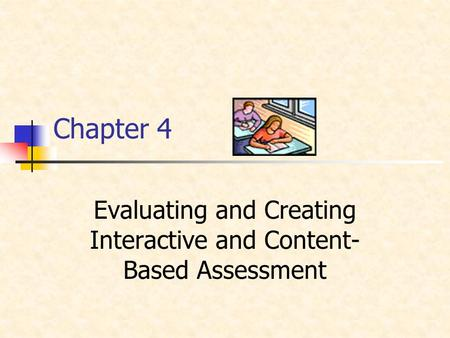 Chapter 4 Evaluating and Creating Interactive and Content- Based Assessment.