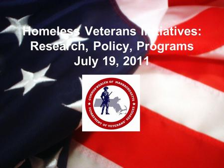 Homeless Veterans Initiatives: Research, Policy, Programs July 19, 2011.