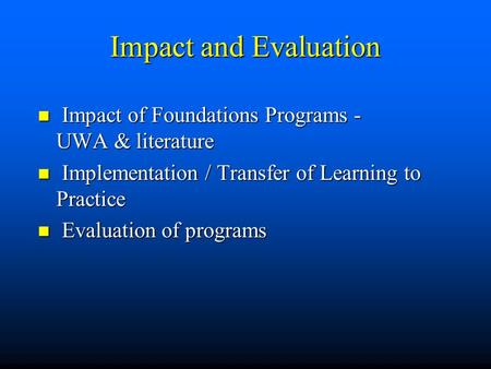 Impact and Evaluation Impact of Foundations Programs - UWA & literature Impact of Foundations Programs - UWA & literature Implementation / Transfer of.