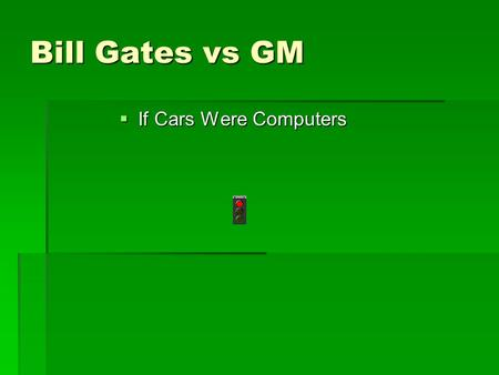 Bill Gates vs GM  If Cars Were Computers.  Bill Gates supposedly said:  If General Motors had kept up with technology like the computer industry has,