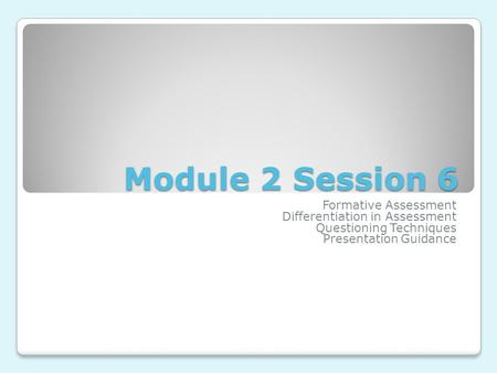 Module 2 Session 6 Formative Assessment Differentiation in Assessment Questioning Techniques Presentation Guidance.