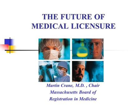 THE FUTURE OF MEDICAL LICENSURE