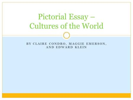 BY CLAIRE CONDRO, MAGGIE EMERSON, AND EDWARD KLEIN Pictorial Essay – Cultures of the World.