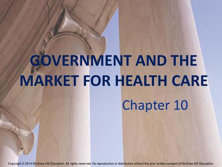 GOVERNMENT AND THE MARKET FOR HEALTH CARE Chapter 10.