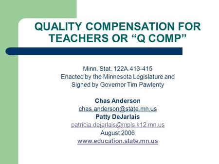 "QUALITY COMPENSATION FOR TEACHERS OR ""Q COMP"" Minn. Stat. 122A.413-415 Enacted by the Minnesota Legislature and Signed by Governor Tim Pawlenty Chas Anderson."