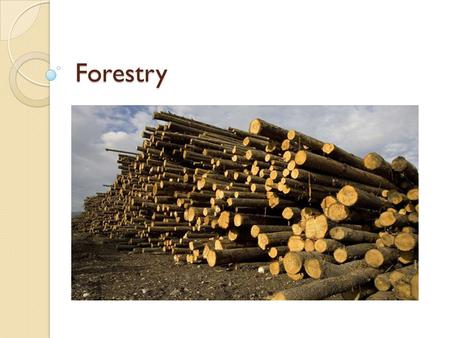 Forestry. History Thousands of years ago, much of Europe was covered in forests The Middle Ages saw significant deforestation as human population increased.