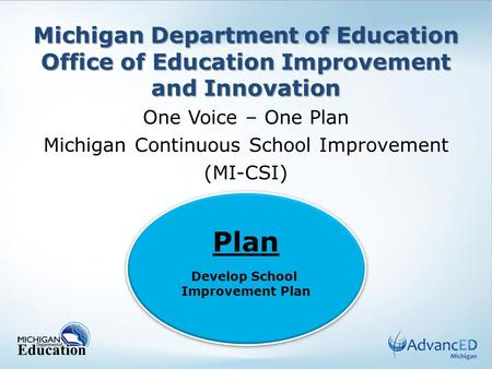 One Voice – One Plan Michigan Continuous School Improvement (MI-CSI)