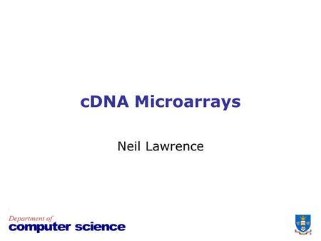 CDNA Microarrays Neil Lawrence. Schedule Today: Introduction and Background 18 th AprilIntroduction and Background 25 th AprilcDNA Mircoarrays 2 nd MayNo.