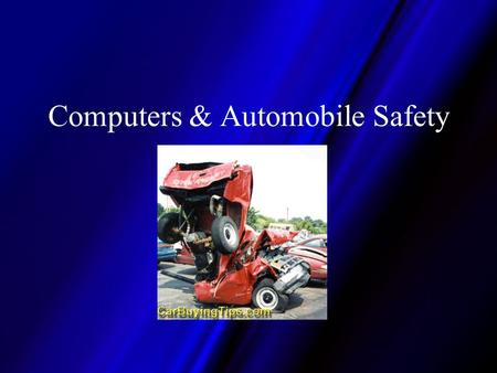 Computers & Automobile Safety. Overview: Computers & Car Safety How are computers helping now? –Airbags, Emergency services notification –Drive-by-wire.