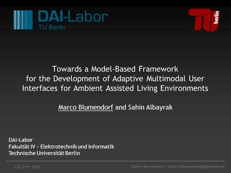 Marco Blumendorf I July 21th, 2009 Towards a Model-Based Framework for the Development of Adaptive Multimodal User Interfaces.