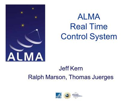 ALMA Real Time Control System Jeff Kern Ralph Marson, Thomas Juerges.