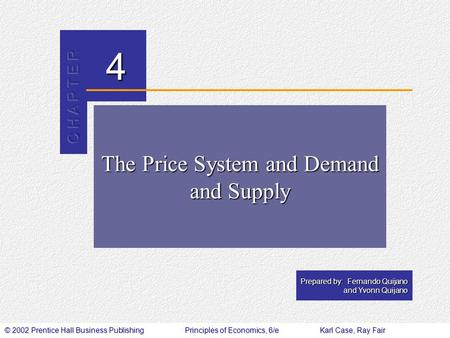 © 2002 Prentice Hall Business PublishingPrinciples of Economics, 6/eKarl Case, Ray Fair 4 Prepared by: Fernando Quijano and Yvonn Quijano The Price System.