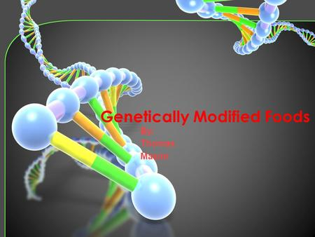 Genetically Modified Foods Through the years scientists have discovered different ways to change the DNA of a living thing or a food. This has become.