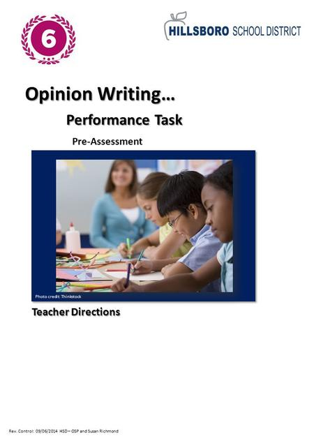 Rev. Control: 09/06/2014 HSD – OSP <strong>and</strong> Susan Richmond Opinion Writing… Performance Task Performance Task Pre-Assessment Teacher Directions Photo credit: