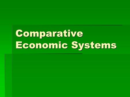 Comparative Economic Systems. Economic System  An economic system is the method used by a society to produce and distribute goods and services.