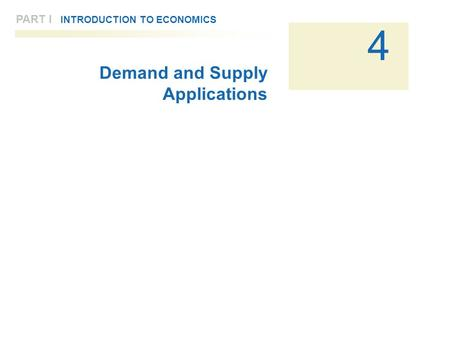PART I INTRODUCTION TO ECONOMICS 4 Demand and Supply Applications.