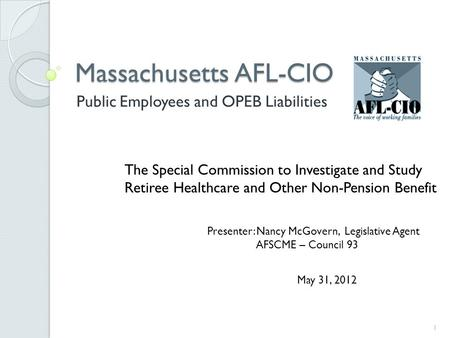 Massachusetts AFL-CIO Public Employees and OPEB Liabilities The Special Commission to Investigate and Study Retiree Healthcare and Other Non-Pension Benefit.